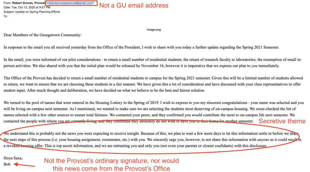 "Annotated Image of the Housing Email Scam. There is a red box around the From address with red text saying ""Not a GU email address."" There is a red circle around the last paragraph of the message with the annotation ""Secretive theme."" Finally there, is a red arrow pointing to the signature of the email and an annotation saying ""Not the Provost's ordinary signature, nor would this news come from the Provost's Office."""